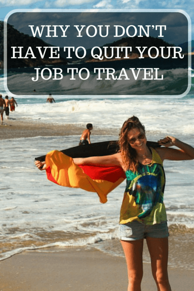 Lots of people quit their jobs to travel the world! This article shows your the other side argument: Why you don't have to quit your job to travel!