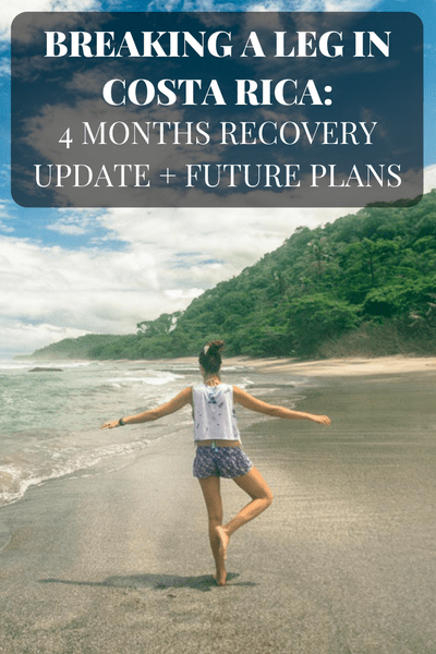 Breaking a Leg in Costa Rica: 4 Months Recovery Update + Future Plans