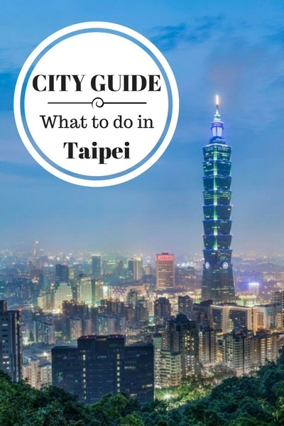 CITY GUIDE- What to do in Taipei Taiwan