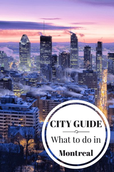 What to do in Montreal, when to go, where to stay, where to eat and other tips for visiting this great city in Canada