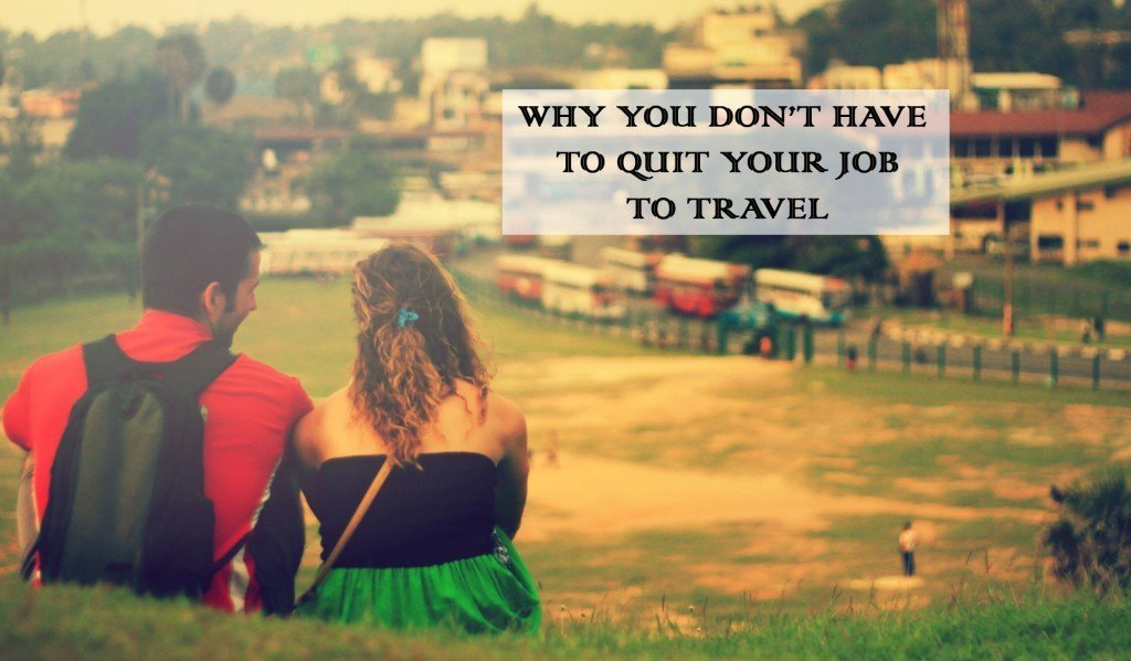 Dont quit your job to travel