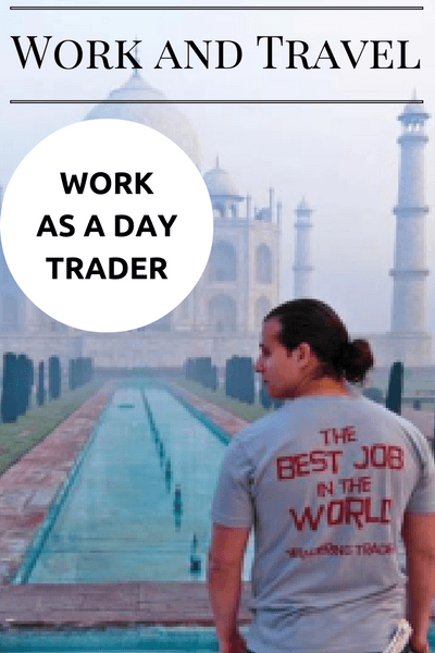 Work and Travel Abroad Series features travelers who found unique jobs that sustain their long term travels. Today, we talk about working as a day trader